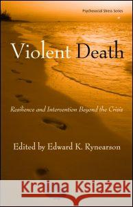 Violent Death: Resilience and Intervention Beyond the Crisis [With DVD] Edward K., M.D. Rynearson 9780415953238