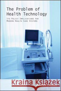 The Problem of Health Technology Pascale Lehoux Lehoux Lehoux 9780415953498
