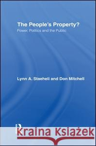 The People's Property? : Power, Politics, and the Public. Mitchell/Staehe                          Don Mitchell Lynn A. Staeheli 9780415955225