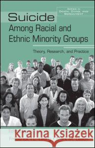 Suicide Among Racial and Ethnic Minority Groups : Theory, Research, and Practice F. &. Lea Leong Leach Mark                               Frederick T. L. Leong 9780415955324