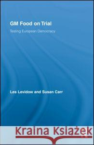GM Food on Trial : Testing European Democracy Les Levidow Levidow Les 9780415955416