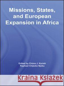Missions, States, and European Expansion in Africa Chima J. Korieh Raphael Chijoke Njoku 9780415955591