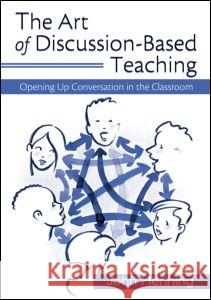 The Art of Discussion-Based Teaching : Opening Up Conversation in the Classroom John Henning 9780415956338