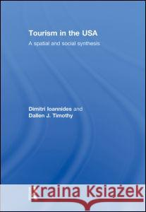 Tourism in the USA : A Spatial and Social Synthesis Loannides/Timot 9780415956840