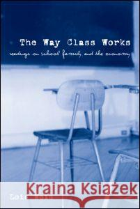 The Way Class Works: Readings on School, Family, and the Economy Lois Weis 9780415957083