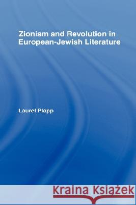 Zionism and Revolution in European-Jewish Literature Laurel Plappp Plapp Laurel                             Laurel Plapp 9780415957182
