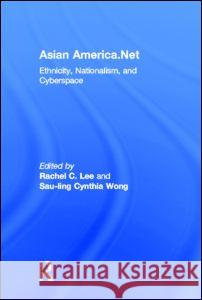 Asian America.Net: Ethnicity, Nationalism, and Cyberspace Sau-Ling Cynthia Wong Rachel C. Lee 9780415965590