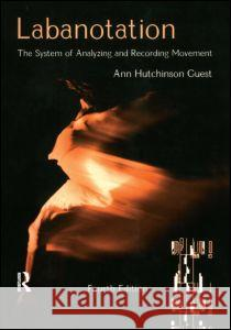 Labanotation: The System of Analyzing and Recording Movement Ann Hutchinson 9780415965620