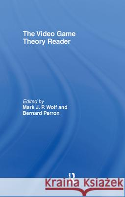 The Video Game Theory Reader Mark J. P. Wolf Bernard Perron 9780415965781