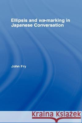 Ellipsis and wa-marking in Japanese Conversation John Fry Fry Fry Fry 9780415967648