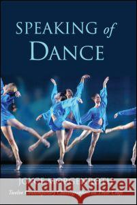 Speaking of Dance : Twelve Contemporary Choreographers on Their Craft Joyce Morgenroth 9780415967983