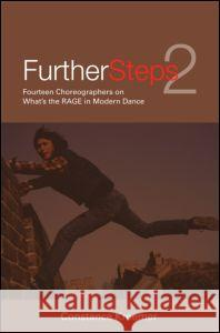 Further Steps 2 : Fourteen Choreographers on What's the R.A.G.E. in Modern Dance Connie Kreemer Kreemer Connie 9780415969079