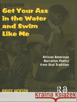 Get Your Ass in the Water and Swim Like Me: African-American Narrative Poetry from the Oral Tradition, Includes CD Bruce Jackson 9780415969963