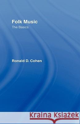 Folk Music: The Basics Ronald D. Cohen 9780415971591