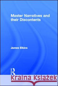 Master Narratives and Their Discontents James Elkins 9780415972697 Routledge