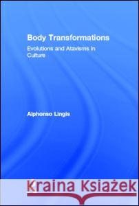 Body Transformations : Evolutions and Atavisms in Culture Lingis Alphonso                          Lingis Lingis 9780415973663