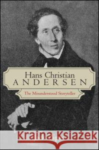 Hans Christian Andersen : The Misunderstood Storyteller Jack Zipes Zipes Zipes 9780415974332