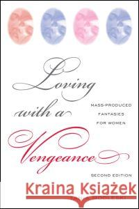 Loving with a Vengeance: Mass Produced Fantasies for Women Tania Modleski 9780415974516
