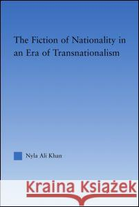 The Fiction of Nationality in an Era of Transnationalism Nyla Ali Khan 9780415975216