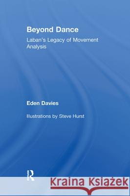 Beyond Dance : Laban's Legacy of Movement Analysis Eden Davies Davies Davies 9780415977272
