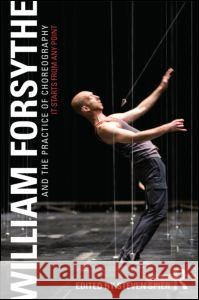 William Forsythe and the Practice of Choreography : It Starts From Any Point Steven Spier 9780415978231