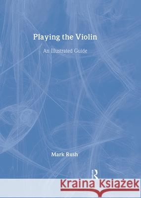 Playing the Violin Mark Rush Dana Duke 9780415978859