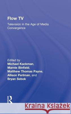 Flow TV : Television in the Age of Media Convergence Kackman Michael 9780415992220