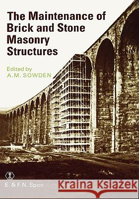 Maintenance of Brick and Stone Masonry Structures A. M. Sowden 9780419149309