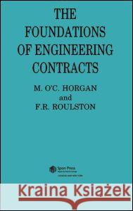 The Foundations of Engineering Contracts M. O'C Horgan F. R. Roulston 9780419149408