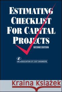 Estimating Checklist for Capital Projects Association of Cost Engineers 9780419155607