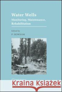 Water Wells: Monitoring, Maintenance, Rehabilitation: Proceedings of the International Groundwater Engineering Conference Held at C P. Howsam 9780419167501