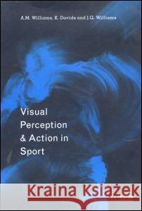 Visual Perception and Action in Sport A. M. Williams Mark Williams John Williams 9780419182900