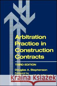 Arbitration Practice in Construction Contracts Douglas A. Stephenson 9780419183303