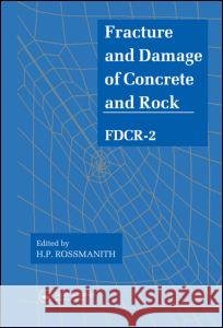 Fracture and Damage of Concrete and Rock - Fdcr-2 Spon                                     H. P. Rossmanith 9780419184706