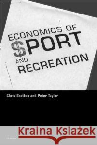 The Economics of Sport and Recreation : An Economic Analysis Chris Gratton P. Taylor 9780419189602