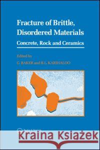 Fracture of Brittle Disordered Materials: Concrete, Rock and Ceramics Spon                                     G. Baker B. L. Karihaloo 9780419190509