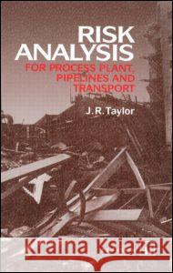 Risk Analysis for Process Plant, Pipelines and Transport Spon                                     J. R. Taylor 9780419190905