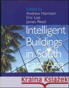 Intelligent Buildings in South East Asia Andrew Harrison Eric Loe James Read 9780419212904