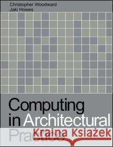 Computing in Architectural Practice Christopher Woodward Jaki F. Howes 9780419213109