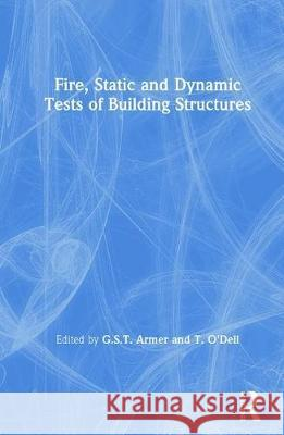 Fire, Static and Dynamic Tests of Building Structures G. S. T. Armer T. H. O'Dell 9780419216803