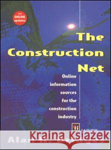 The Construction Net: Online Information Sources for the Construction Industry Alan H. Bridges 9780419217800
