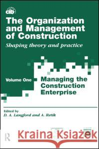 The Organization and Management of Construction: Shaping Theory and Practice; Volume One; Managing the Construction Enterprise Arkady Retik David Langford 9780419222309