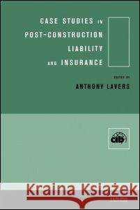 Case Studies in Post-Construction Liability and Insurance Anthony Lavers Anthony Lavers  9780419245704
