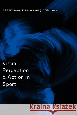 Visual Perception and Action in Sport A. M. Williams K. Davids J. G. Williams 9780419248002