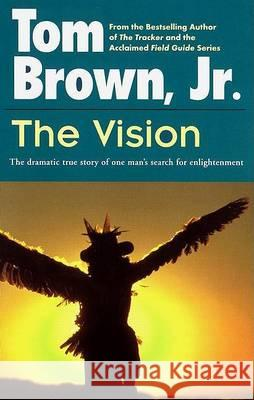 The Vision: The Dramatic True Story of One Man's Search for Enlightenment Tom, Jr. Brown 9780425107034