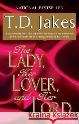 The Lady, Her Lover, and Her Lord T. D. Jakes 9780425168721