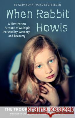 When Rabbit Howls: A First-Person Account of Multiple Personality, Memory, and Recovery Troops for Truddi Chase                  Truddi Chase Robert A. Phillips 9780425183311