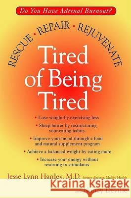 Tired of Being Tired: Do You Have Adrenal Burnout? Rescue, Repair, Rejuvenate Jesse L. Hanley Nancy Deville 9780425184592