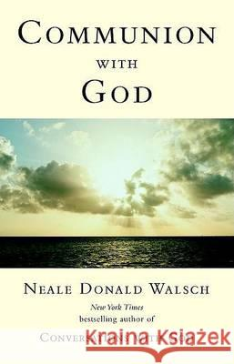 Communion with God Neale Donald Walsch 9780425189856