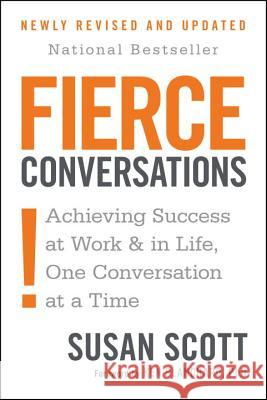 Fierce Conversations (Revised and Updated): Achieving Success at Work and in Life One Conversation at a Time Susan Scott Ken Blanchard 9780425193372